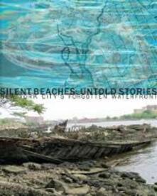 Silent beaches, untold stories: New York City's forgotten waterfront. Ediz. illustrata - Elizabeth Albert - copertina