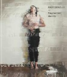 Fragmented identity. Ediz. illustrata - Andy Denzler - copertina