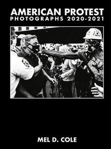 Libro American protest. Photographs 2020-2021 Mel D. Cole