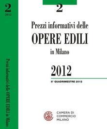 Prezzi informativi delle opere edili in Milano. Secondo quadrimestre 2012 - copertina