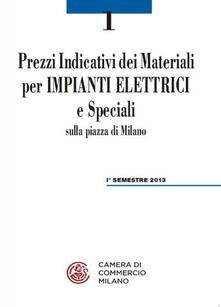 Prezzi indicativi dei materiali per impianti elettrici e speciali sulla piazza di Milano. Primo semestre 2013 - copertina