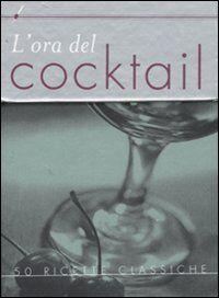 L' ora del cocktail. Cinquanta ricette classiche