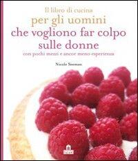 Il libro di cucina per gli uomini che vogliono che vogliono far colpo