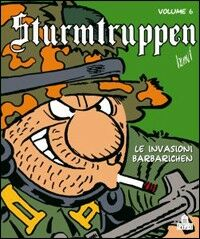 Sturmtruppen. Vol. 6: Le invasioni barbarichen.
