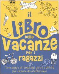 Il libro delle vacanze per i ragazzi. Ediz. illustrata