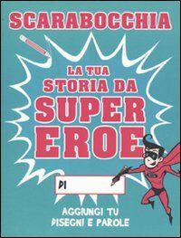 Scarabocchia la tua storia da supereroe. Ediz. illustrata