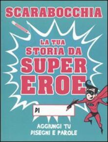 Scarabocchia la tua storia da supereroe. Ediz. illustrata - Paul Moran - copertina