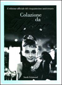 Colazione da Tiffany. L'edizione ufficiale del cinquantesimo anniversario