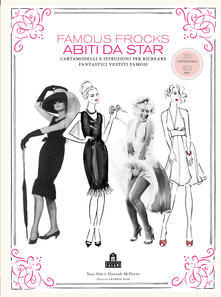 Famous frocks. Abiti da star. Cartamodelli e istruzioni per ricreare fantastici vestiti famosi.pdf