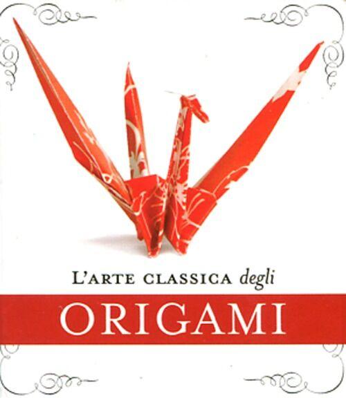 L' arte classica degli origami. Con gadget