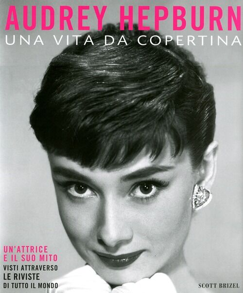 Audrey Hepburn. Una vita da copertina