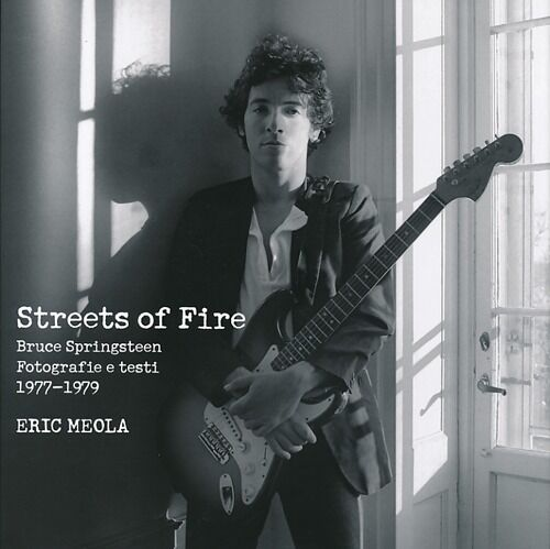 Streets of fire. Bruce Springsteen. Fotografie e testi 1977-1979. Ediz. illustrata
