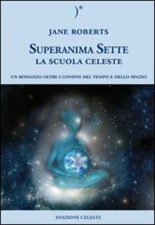 La scuola celeste. Superanima sette. Vol. 1