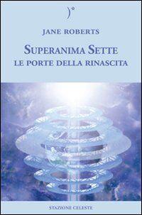 Le porte della rinascita. Superanima sette. Vol. 2