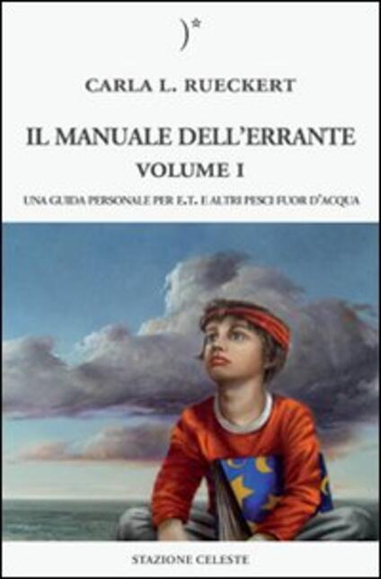 Il manuale dell'errante. Una guida personale per E.T. e altri pesci fuor d'acqua. Vol. 1 - Carla L. Rueckert - copertina