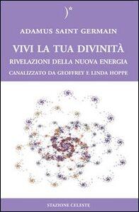 Libro Vivi la tua divinità. Rivelazioni della nuova energia Adamus Saint German , Geoffrey Hoppe , Linda Hoppe