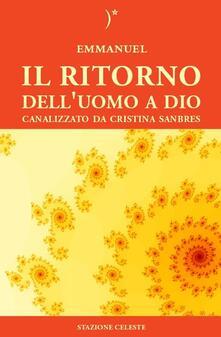 Il ritorno dell'uomo a Dio - Cristina Sanbres,Emmanuel - copertina