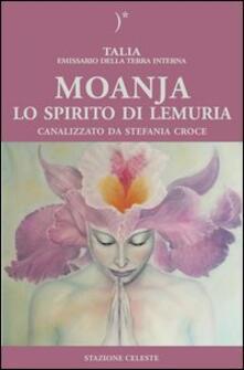 Moanja. Lo spirito di Lemuria canalizzato da Stefania Croce - Talia,Stefania Croce - copertina