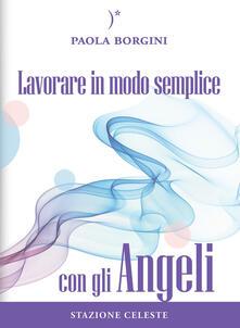 Lavorare in modo semplice con gli angeli - Paola Borgini - copertina