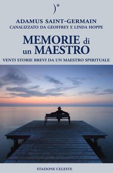Memorie di un maestro. Venti storie brevi da un maestro spirituale - Adamus Saint-Germain,Geoffrey Hoppe,Linda Hoppe - copertina