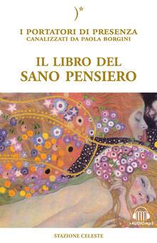 Il libro del sano pensiero. I portatori di Presenza canalizzati da Paola Borgini. Con CD-Audio - Paola Borgini - copertina