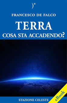 Terra, cosa sta accadendo? - Francesco De Falco - ebook