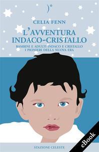 L' avventura indaco-cristallo. Bambini e adulti indaco e cristallo. I pionieri della nuova era - Celia Fenn,S. A. Rossi - ebook