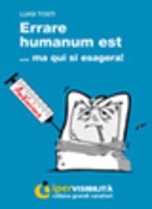 Errare humanum est... ma qui si esagera. Ediz. per ipovedenti