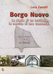 Borgo nuovo. La storia di un territorio, la nascita di una comunità