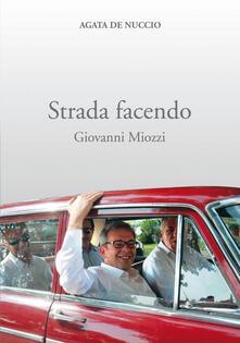 Strada facendo. Giovanni Miozzi - Agata De Nuccio - copertina