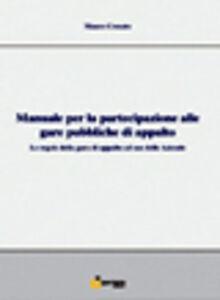 Manuale per la partecipazione alle gare pubbliche di appalto. Le regole della gara di appalto ad uso delle aziende