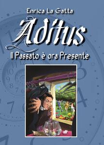 Aditus. Il passato è ora presente