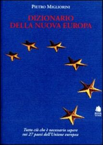 Dizionario della nuova Europa. Una guida essenziale e completa per conoscere i ventisette paesi dell'Unione Europea