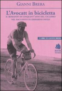 L' avocatt in bicicletta. Il romanzo di cinquant'anni del ciclismo nel racconto di Eberardo Pavesi