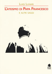 L ateismo di papa Francesco e altri saggi.pdf