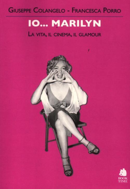 Io... Marilyn. La vita, il cinema, il glamour