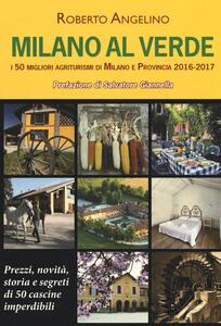 Milano al verde. I 50 migliori agriturismi di Milano e provincia 2016-2017