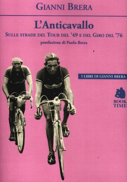 L' anticavallo. Sulle strade del Tour del '49 e del Giro del '76