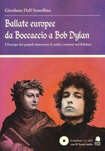 Ballate europee da Boccaccio a Bob Dylan. L' Europa dei popoli attraverso le radici comuni nel folclore. Con CD Audio