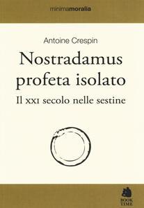 Nostradamus profeta isolato. Il XXI secolo nelle sestine