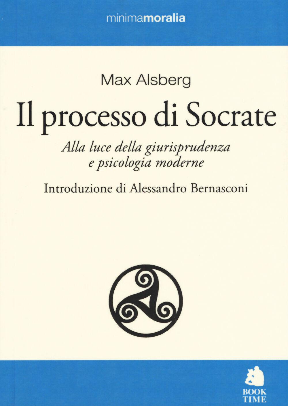 Il processo di Socrate. Alla luce della giurisprudenza e psicologie moderne