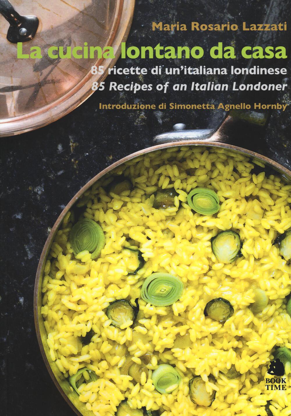 La cucina lontano da casa 85 ricette di un 39 italiana londinese 85 recipes of an italian londoner - Cucina italiana di casa ...