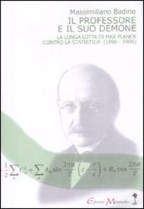 Il professore e il suo demone. La lunga lotta di Max Planch contro la statistica (1896-1906)
