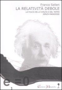 La relatività debole. La fisica dello spazio e del tempo senza paradossi