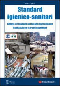Standard igienico sanitari dell'edilizia e degli impianti nei luoghi degli alimenti. Con CD-ROM
