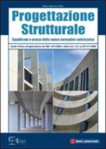 Progettazione strutturale. Guida pratica all'applicazione delle nuove norme tecniche
