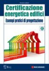 Certificazione energetica degli edifici. Esempi pratici di progettazione