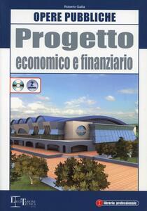 Progetto economico e finanziario. Opere pubbliche. Con CD-ROM