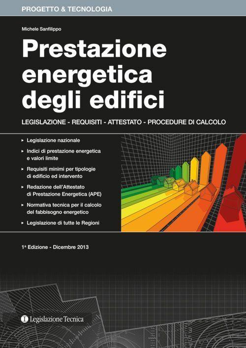 Prestazione energetica degli edifici. Legislazione, requisiti, attestato, procedure di calcolo