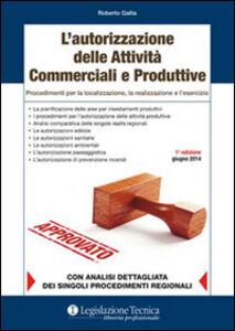 L' autorizzazione delle attività produttive. Procedimenti per la localizzazione, la realizzazione e l'esercizio